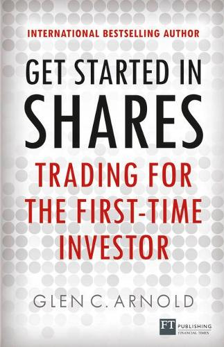 Get Started in Shares: Trading for the First-Time Investor - Financial Times Series (Paperback)