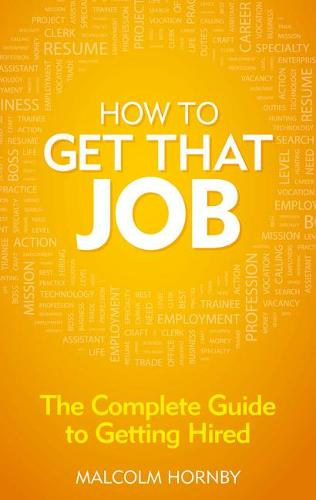 How to get that job: The complete guide to getting hired (Paperback)