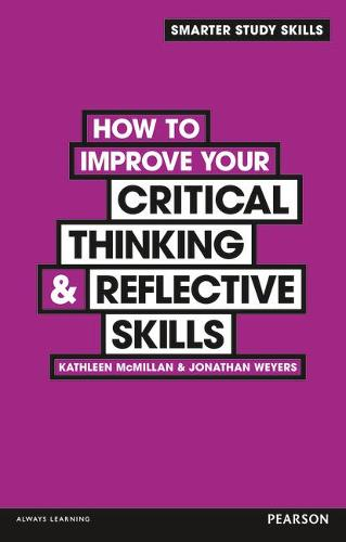 How to Improve your Critical Thinking & Reflective Skills - Smarter Study Skills (Paperback)