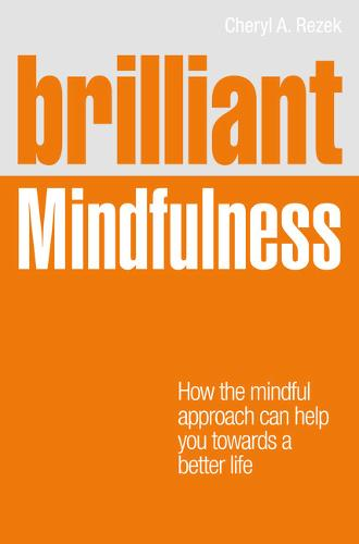 Brilliant Mindfulness: How the mindful approach can help you towards a better life - Brilliant Lifeskills