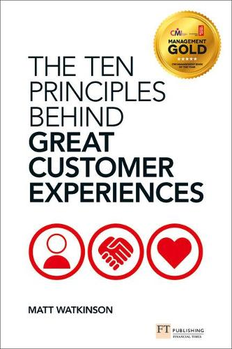 The Ten Principles Behind Great Customer Experiences: The Ten Principles Behind Great Customer Experiences - Financial Times Series (Paperback)