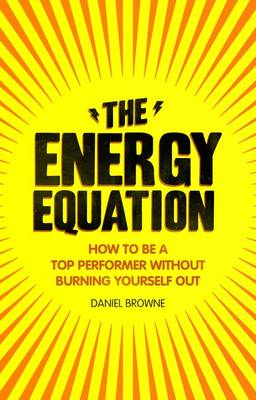 The Energy Equation: How to be a top performer without burning yourself out (Paperback)