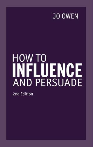 How to Influence and Persuade 2nd edn (Paperback)