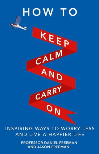 How to Keep Calm and Carry On: Inspiring ways to worry less and live a happier life (Paperback)