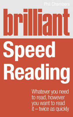 Brilliant Speed Reading: Whatever You Need to Read, However You Want to Read it - Twice as Quickly - Brilliant Lifeskills (Paperback)
