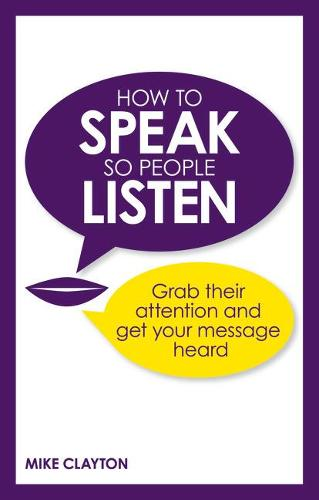 How to Speak so People Listen: Grab their attention and get your message heard (Paperback)