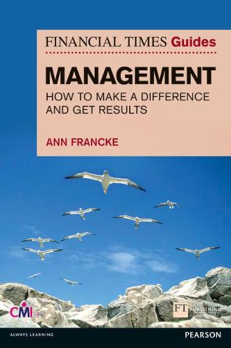 FT Guide to Management: How to be a Manager Who Makes a Difference and Gets Results - The FT Guides (Paperback)