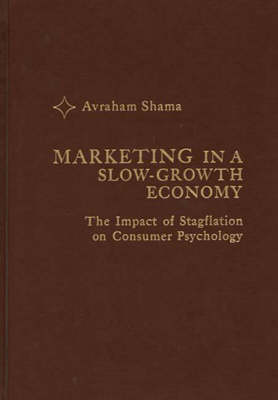 Marketing in a Slow-Growth Economy: The Impact of Stagflation on Consumer Psychology (Hardback)