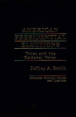 American Presidential Elections: Trust and the Rational Voter (Hardback)