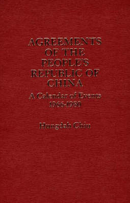 Agreements of the People's Republic of China: A Calendar of Events, 1966-1980 (Hardback)