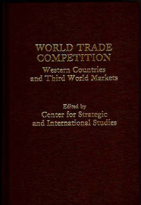 World Trade Competition: Western Countries and Third World Markets (Hardback)