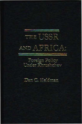 The USSR and Africa: Foreign Policy Under Khrushchev (Hardback)