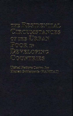 The Residential Circumstances of the Urban Poor in Developing Countries. (Hardback)