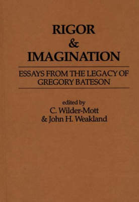 Rigor & Imagination: Essays from the Legacy of Gregory Bateson (Hardback)