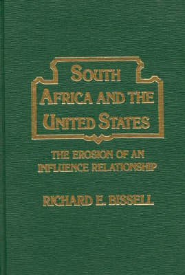 South Africa and the United States: The Erosion of an Influence Relationship (Hardback)