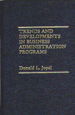 Trends and Developments in Business Administration Programs. (Hardback)