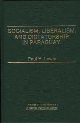 Socialism, Liberalism, and Dictatorship in Paraguay (Hardback)