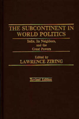 The Subcontinent in World Politics: India, Its Neighbors, and the Great Powers (Hardback)
