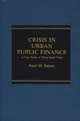 Crisis in Urban Public Finance: A Case Study of Thirty-Eight Cities (Hardback)