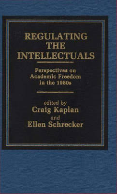 Regulating the Intellectuals: Perspectives on Academic Freedom in the 1980s (Hardback)