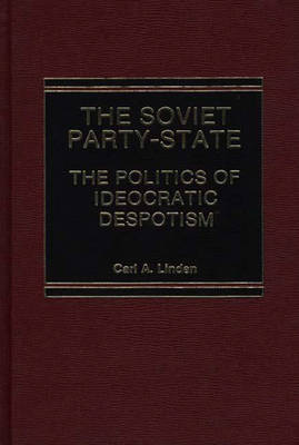 The Soviet Party-State: The Politics of Ideocratic Despotism (Hardback)