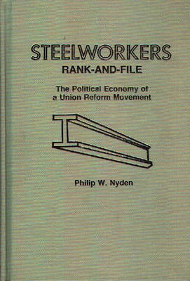 Steelworkers Rank-and-File: The Political Economy of a Union Reform Movement (Hardback)