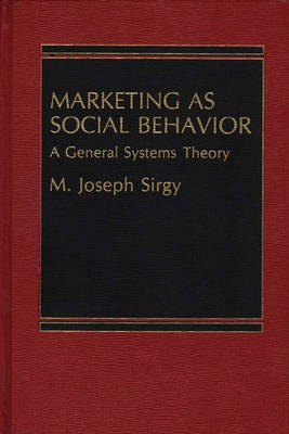 Marketing as Social Behavior: A General Systems Theory (Hardback)