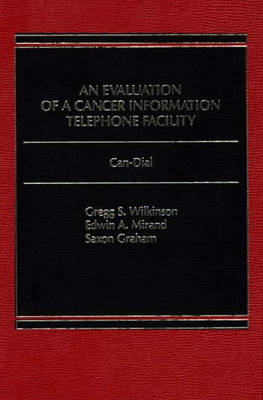 An Evaluation of a Cancer Information Telephone Facility Can-Dial (Hardback)
