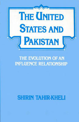 The United States and Pakistan: The Evolution of an Influence Relationship (Paperback)