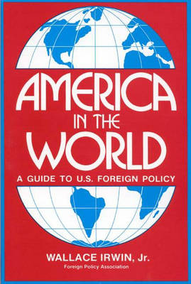 America in the World: A Guide to U.S. Foreign Policy (Paperback)