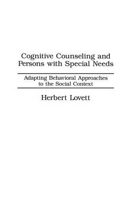 Cognitive Counseling and Persons with Special Needs: Adapting Behavioral Approaches to the Social Context (Paperback)