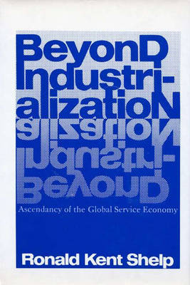 Beyond Industrialization: Ascendancy of the Global Service Economy (Hardback)