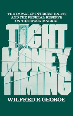 Tight Money Timing: The Impact of Interest Rates and the Federal Reserve on the Stock Market (Hardback)