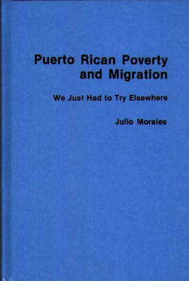Puerto Rican Poverty and Migration: We Just Had to Try Elsewhere (Hardback)