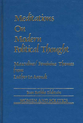 Meditations on Modern Political Thought: Masculine/Feminine Themes from Luther to Arendt - Women and Politics (Hardback)