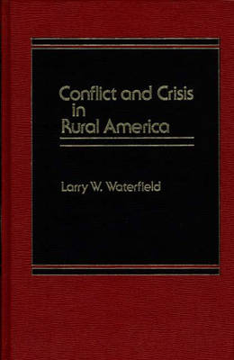 Conflict and Crisis in Rural America (Hardback)