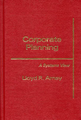 Corporate Planning: A Systems View (Hardback)
