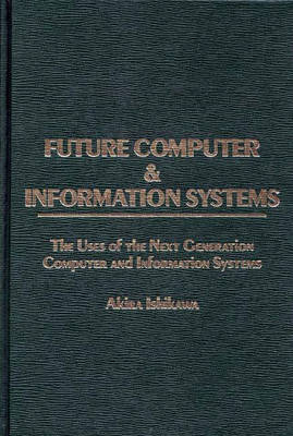 Future Computer and Information Systems: The Uses of the Next Generation Computer and Information Systems (Hardback)