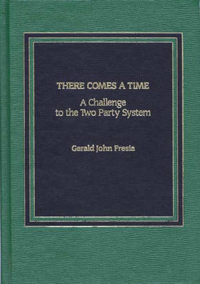 There Comes A Time: A Challenge to the Two-Party System (Hardback)