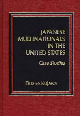 Japanese Multinationals in the United States: Case Studies (Hardback)