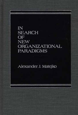 In Search of New Organizational Paradigms (Hardback)