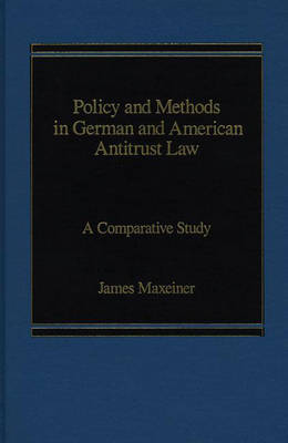 Policy and Methods in German and American Antitrust Law: A Comparative Study (Hardback)