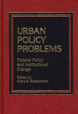 Urban Policy Problems: Federal Policy and Institutional Change (Hardback)