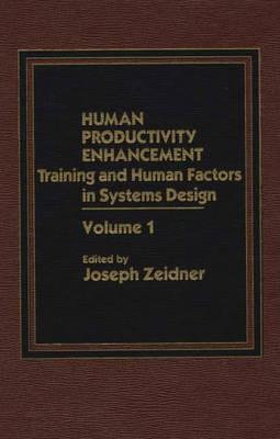 Human Productivity Enhancement: Training and Human Factors in Systems Design, Volume I (Hardback)