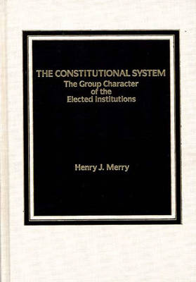 The Constitutional System: The Group Character of Elected Institutions (Hardback)