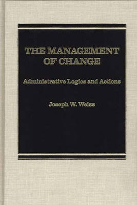 The Management of Change: Administrative Logistics and Actions (Hardback)