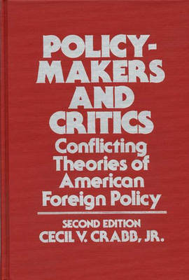 Policy-Makers and Critics: Conflicting Theories of American Foreign Policy (Hardback)