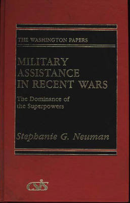 Military Assistance in Recent Wars: The Dominance of the Superpowers - Praeger Security International (Hardback)