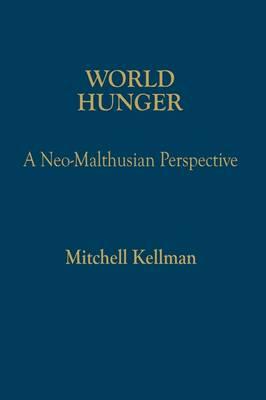 World Hunger: A Neo-Malthusian Perspective (Hardback)