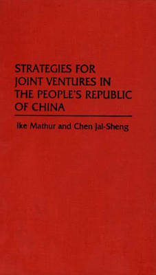 Strategies for Joint Ventures in the People's Republic of China (Hardback)